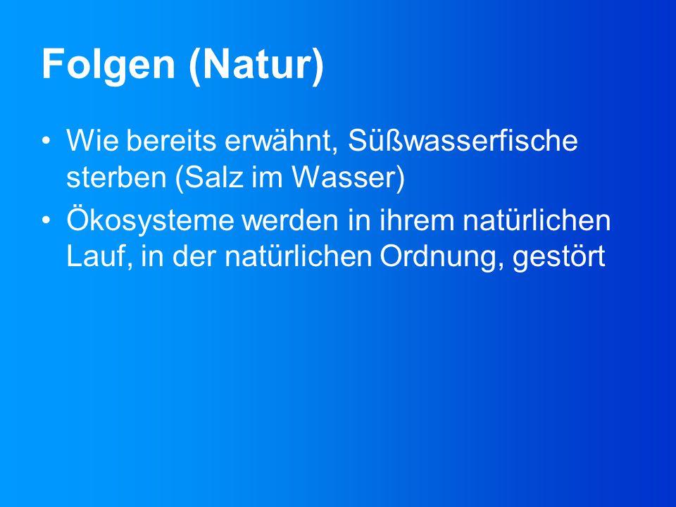 Folgen (Natur) Wie bereits erwähnt, Süßwasserfische sterben (Salz im Wasser)