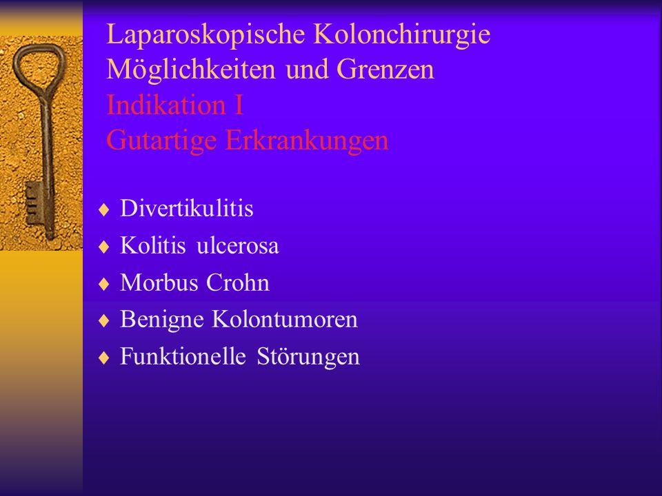 Laparoskopische Kolonchirurgie Möglichkeiten und Grenzen Indikation I Gutartige Erkrankungen
