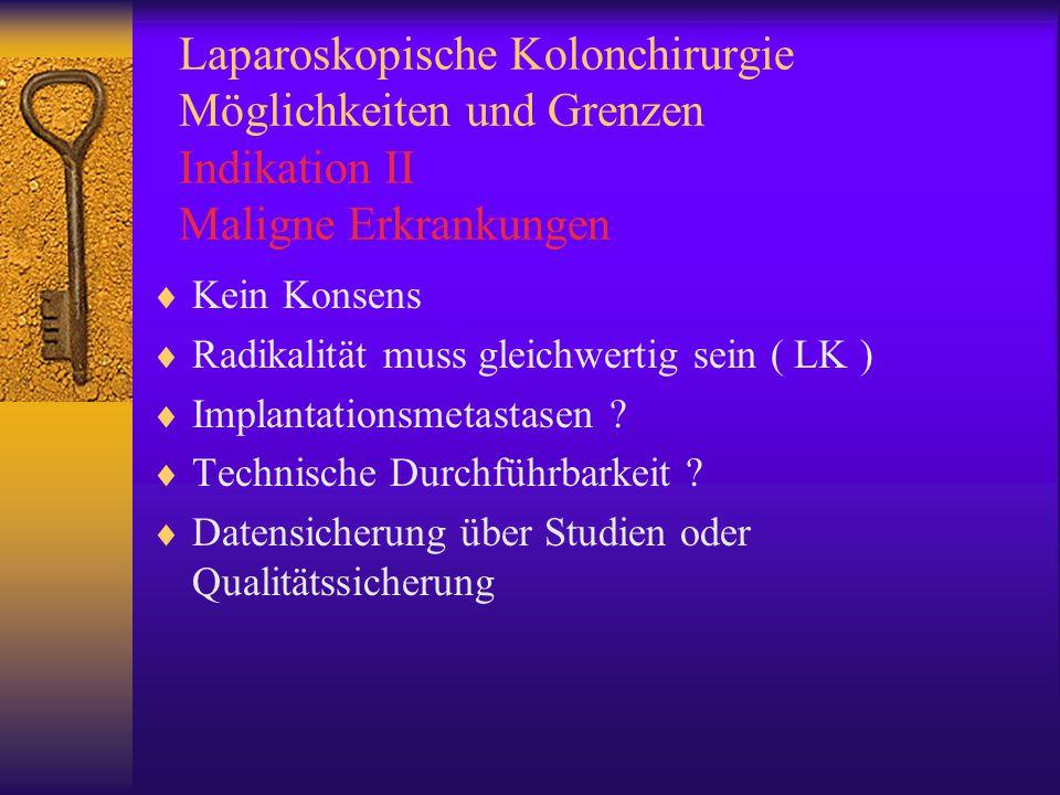Laparoskopische Kolonchirurgie Möglichkeiten und Grenzen Indikation II Maligne Erkrankungen