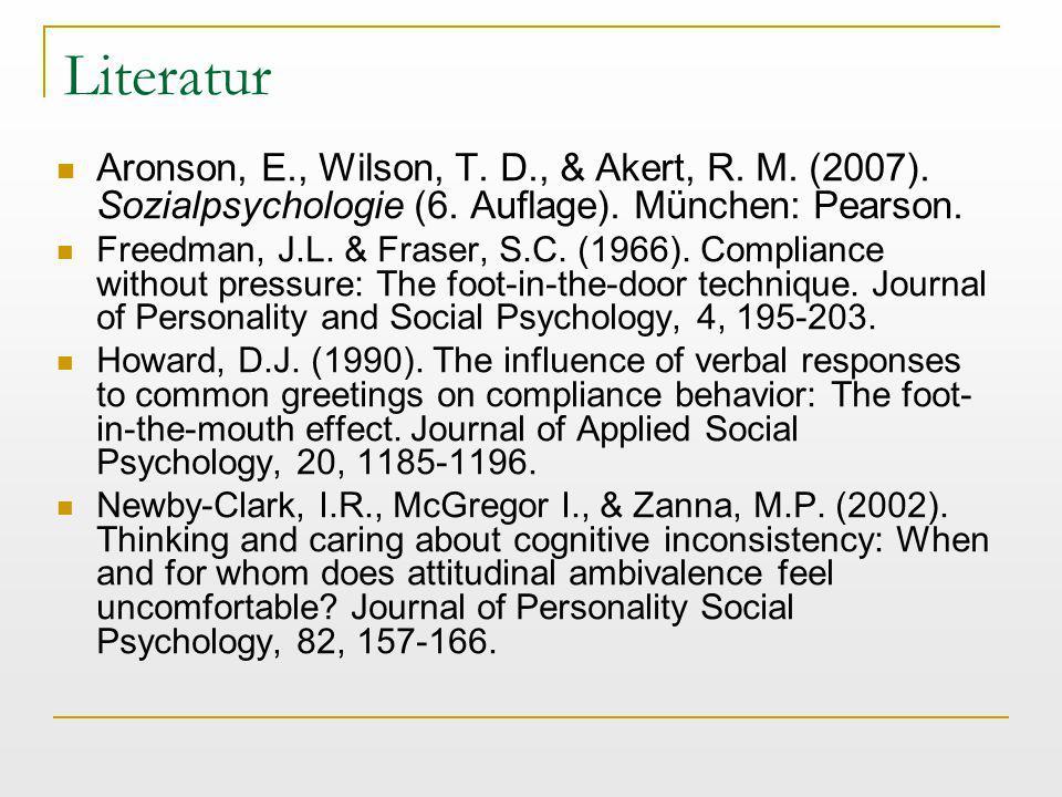 Literatur Aronson, E., Wilson, T. D., & Akert, R. M. (2007). Sozialpsychologie (6. Auflage). München: Pearson.
