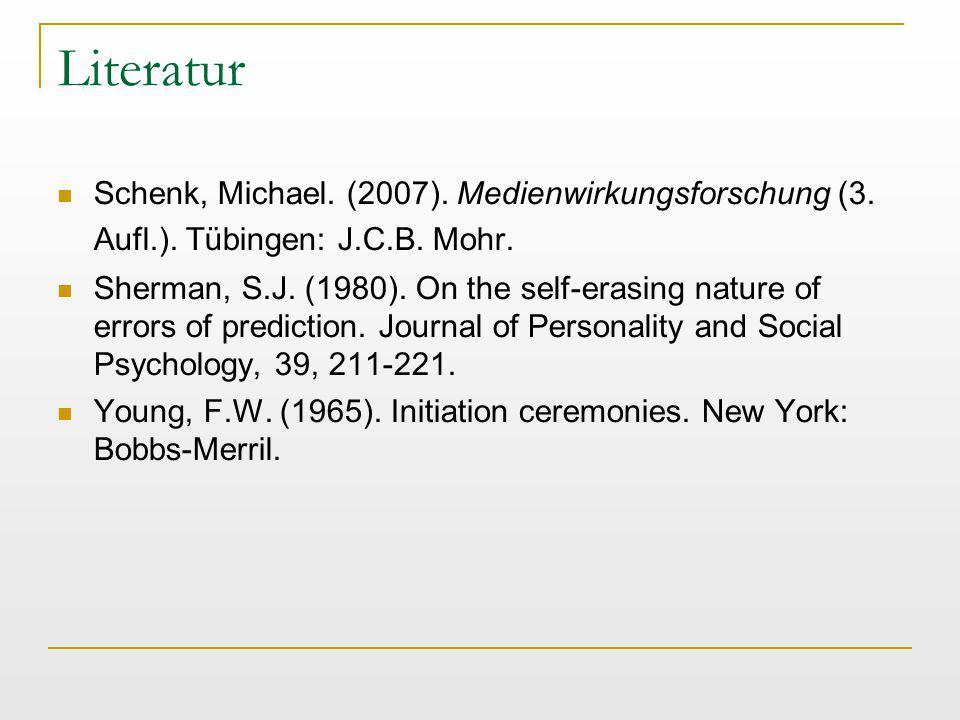 Literatur Schenk, Michael. (2007). Medienwirkungsforschung (3. Aufl.). Tübingen: J.C.B. Mohr.