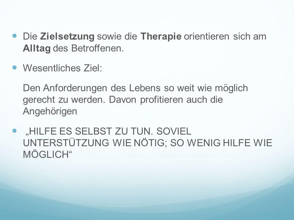 Die Zielsetzung sowie die Therapie orientieren sich am Alltag des Betroffenen.