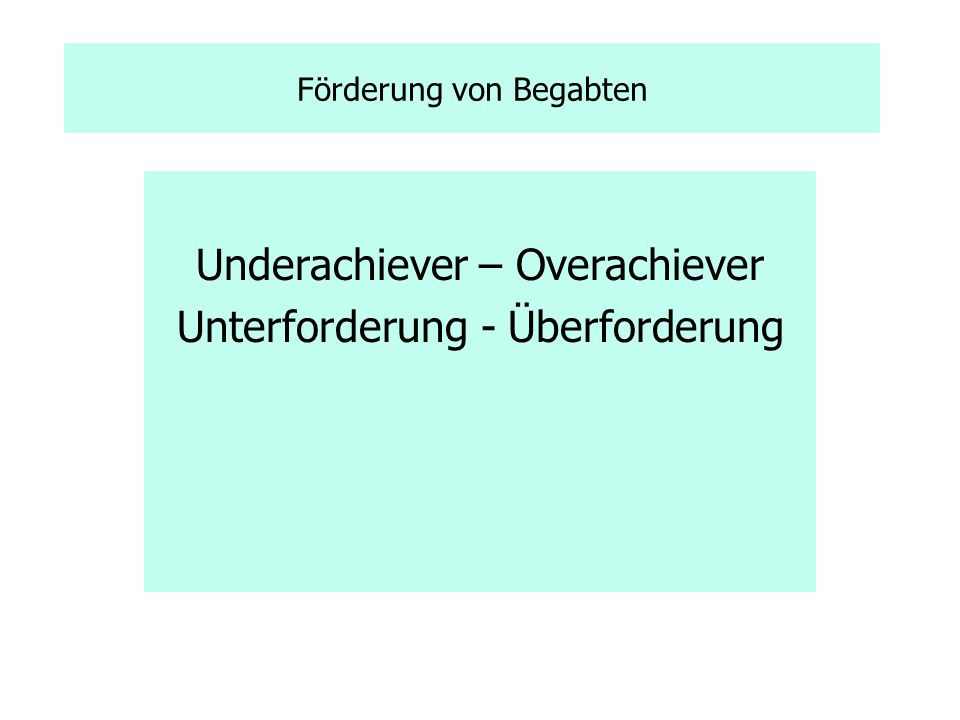 Underachiever – Overachiever Unterforderung - Überforderung