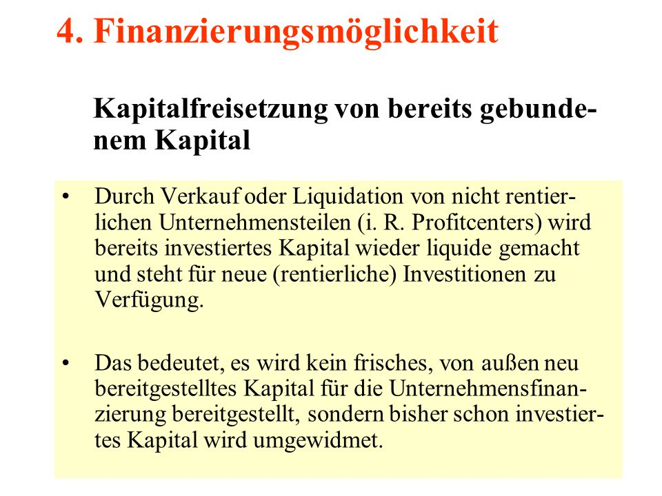 4. Finanzierungsmöglichkeit Kapitalfreisetzung von bereits gebunde- nem Kapital
