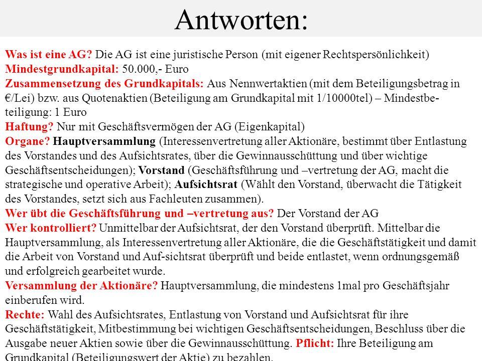 Antworten: Was ist eine AG Die AG ist eine juristische Person (mit eigener Rechtspersönlichkeit) Mindestgrundkapital: 50.000,- Euro.