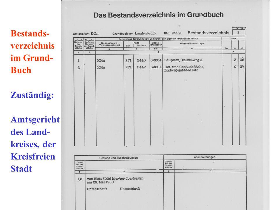 Bestands- verzeichnis im Grund- Buch Zuständig: Amtsgericht des Land-