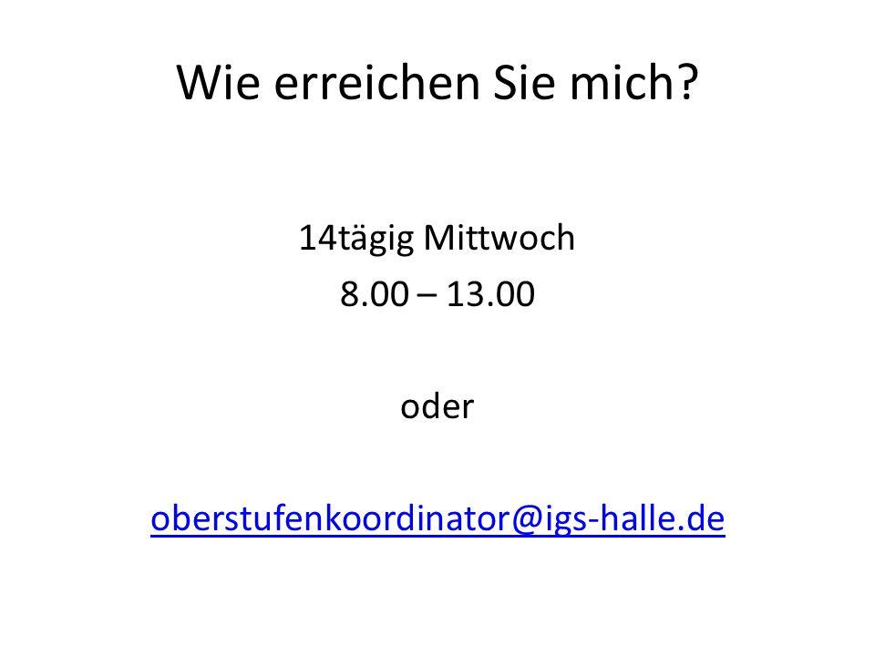 14tägig Mittwoch 8.00 – 13.00 oder oberstufenkoordinator@igs-halle.de