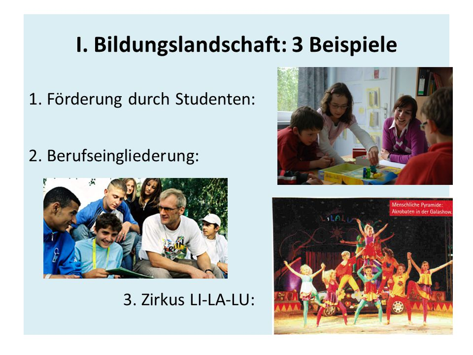 I. Bildungslandschaft: 3 Beispiele