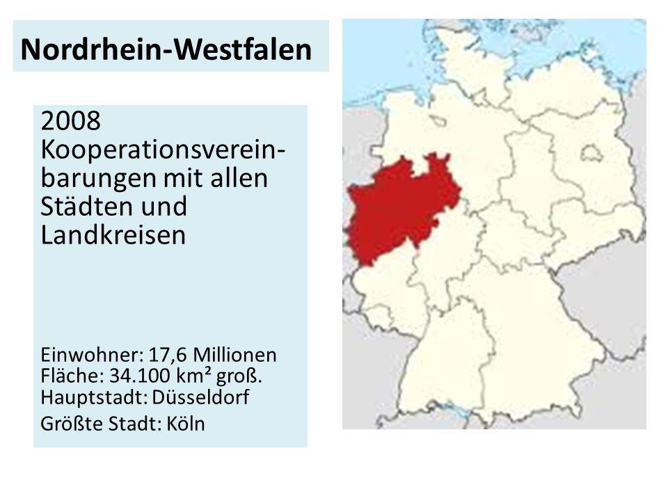 Nordrhein-Westfalen 2008 Kooperationsverein-barungen mit allen Städten und Landkreisen.