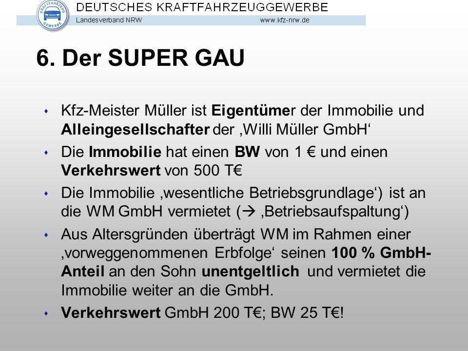 6. Der SUPER GAU Kfz-Meister Müller ist Eigentümer der Immobilie und Alleingesellschafter der 'Willi Müller GmbH'