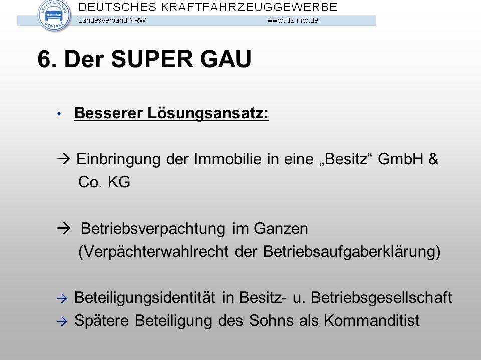 6. Der SUPER GAU Besserer Lösungsansatz: