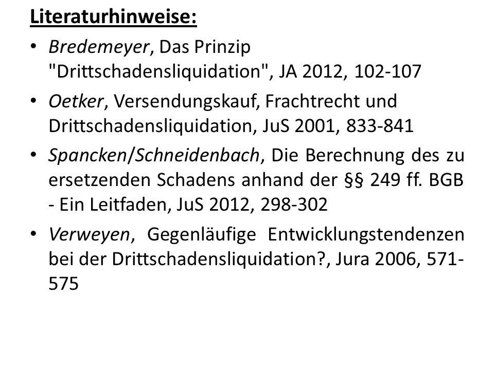 Literaturhinweise: Bredemeyer, Das Prinzip Drittschadensliquidation , JA 2012, 102-107.