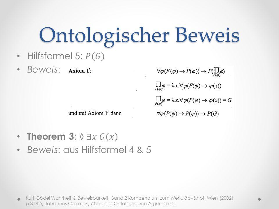 Ontologischer Beweis Hilfsformel 5: 𝑃 𝐺 Beweis: Theorem 3: ◊∃𝑥 𝐺 𝑥