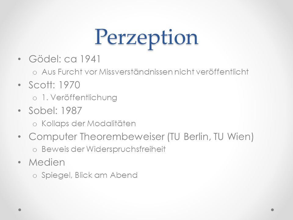 Perzeption Gödel: ca 1941 Scott: 1970 Sobel: 1987