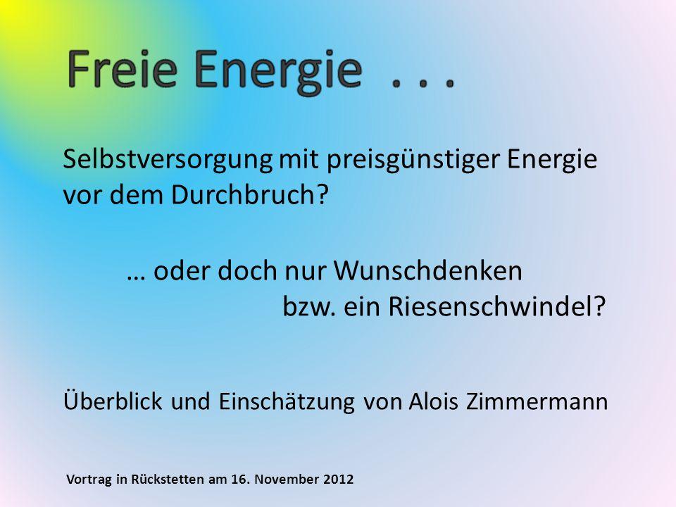 Freie Energie . . . Selbstversorgung mit preisgünstiger Energie vor dem Durchbruch … oder doch nur Wunschdenken.