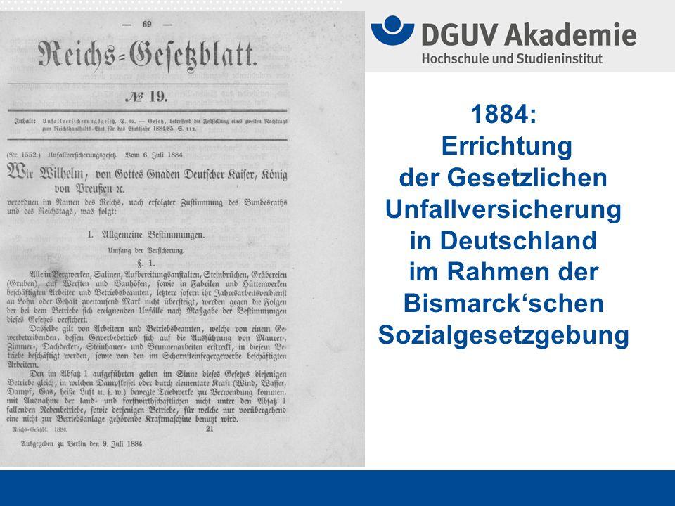 1884: Errichtung der Gesetzlichen Unfallversicherung in Deutschland im Rahmen der Bismarck'schen Sozialgesetzgebung