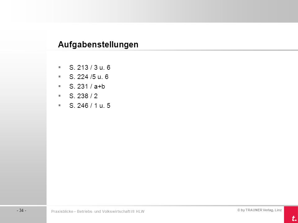 Aufgabenstellungen S. 213 / 3 u. 6 S. 224 /5 u. 6 S. 231 / a+b
