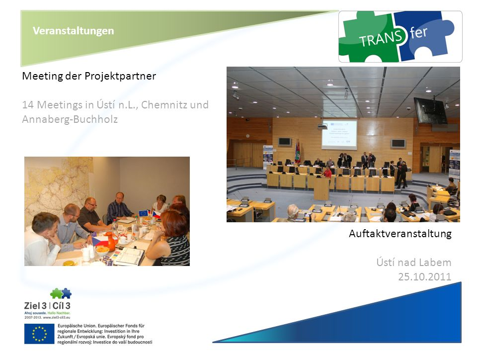 Veranstaltungen Meeting der Projektpartner. 14 Meetings in Ústí n.L., Chemnitz und Annaberg-Buchholz.