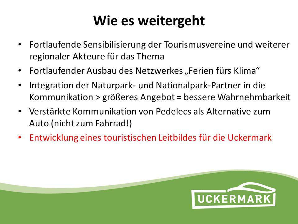 Wie es weitergeht Fortlaufende Sensibilisierung der Tourismusvereine und weiterer regionaler Akteure für das Thema.