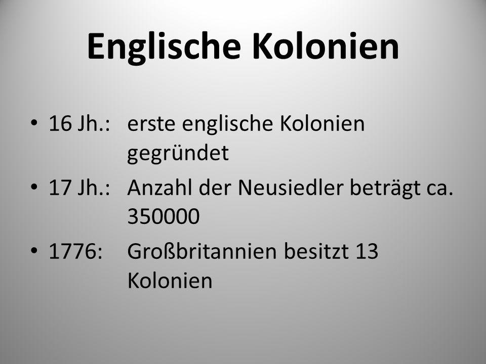 Englische Kolonien 16 Jh.: erste englische Kolonien gegründet