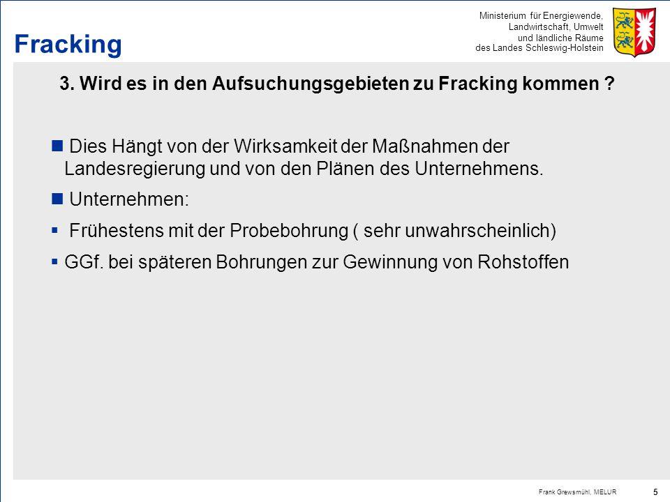 3. Wird es in den Aufsuchungsgebieten zu Fracking kommen
