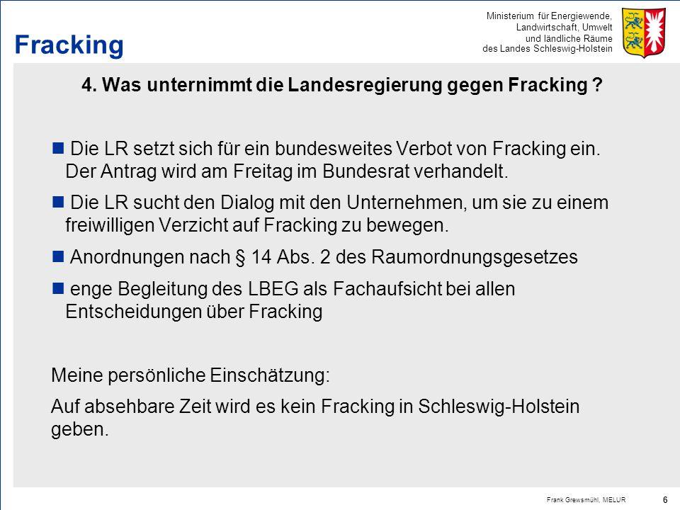 4. Was unternimmt die Landesregierung gegen Fracking