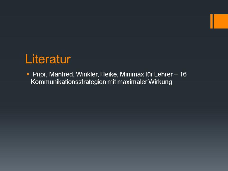 Literatur Prior, Manfred; Winkler, Heike; Minimax für Lehrer – 16 Kommunikationsstrategien mit maximaler Wirkung.