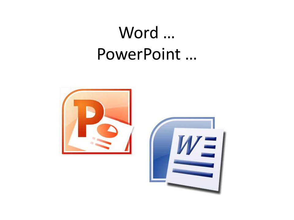 Word … PowerPoint …