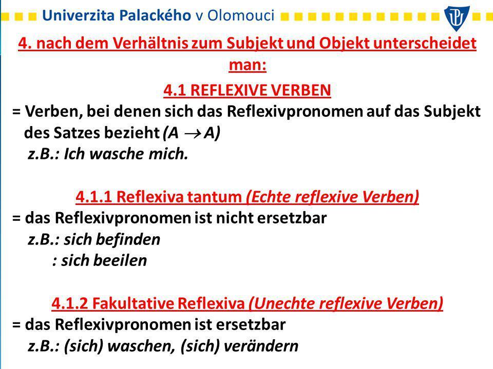 4. nach dem Verhältnis zum Subjekt und Objekt unterscheidet man: