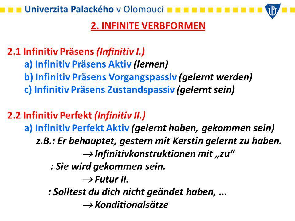2. INFINITE VERBFORMEN 2.1 Infinitiv Präsens (Infinitiv I.) a) Infinitiv Präsens Aktiv (lernen)