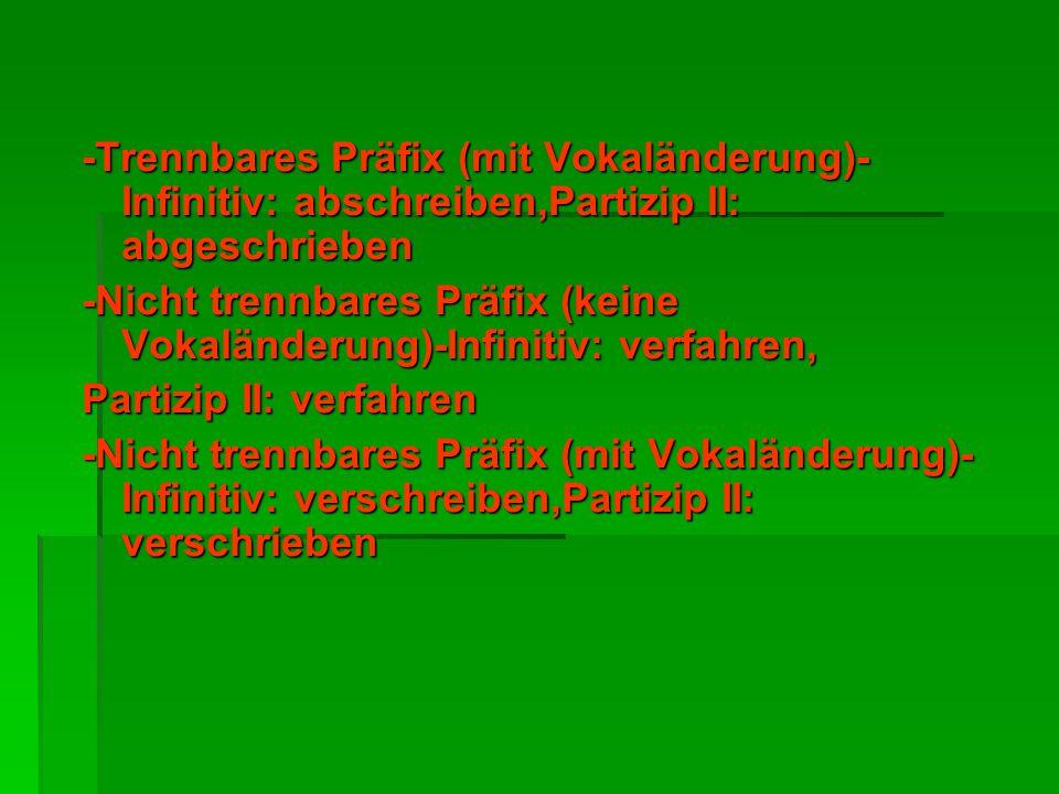 -Trennbares Präfix (mit Vokaländerung)-Infinitiv: abschreiben,Partizip II: abgeschrieben