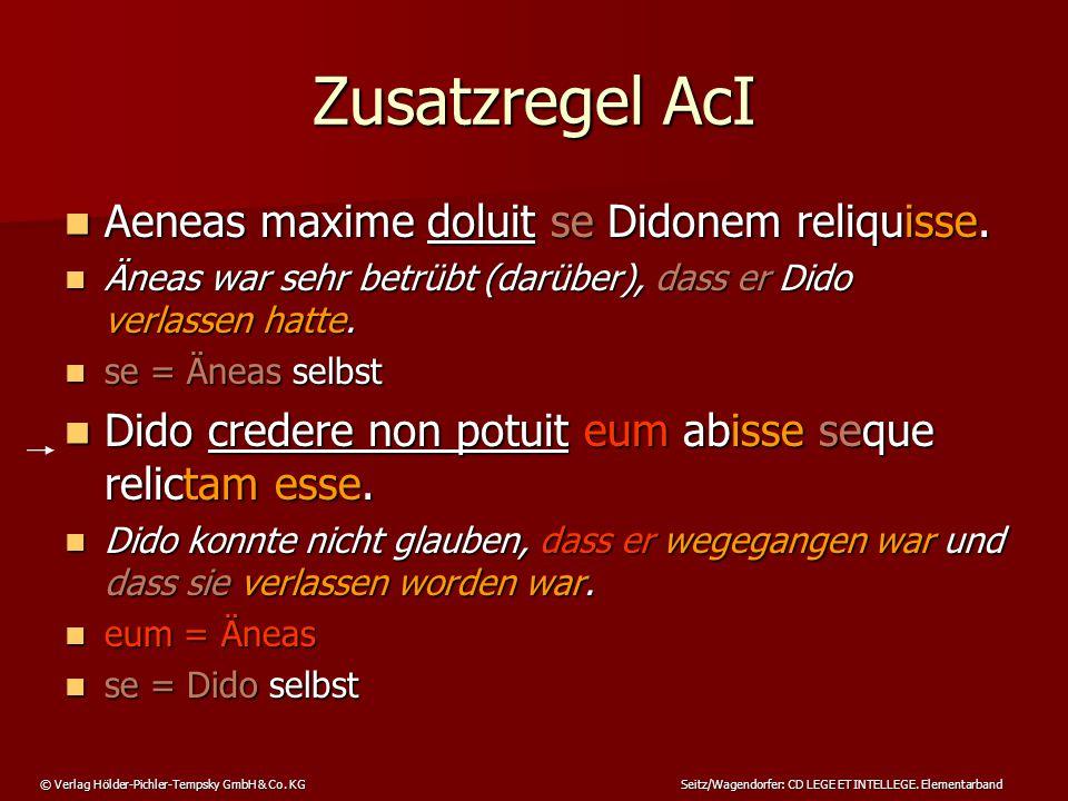 Zusatzregel AcI Aeneas maxime doluit se Didonem reliquisse.