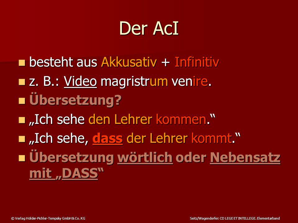 Der AcI besteht aus Akkusativ + Infinitiv