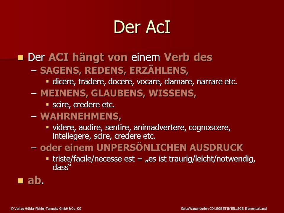 Der AcI Der ACI hängt von einem Verb des ab.