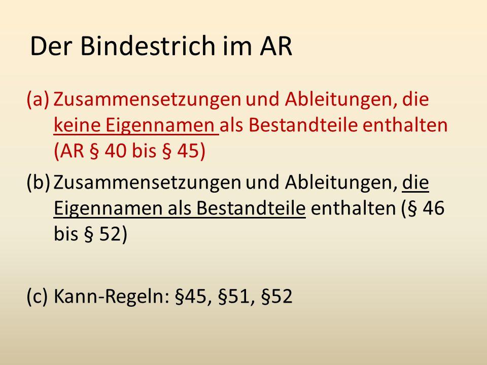 Der Bindestrich im AR Zusammensetzungen und Ableitungen, die keine Eigennamen als Bestandteile enthalten (AR § 40 bis § 45)