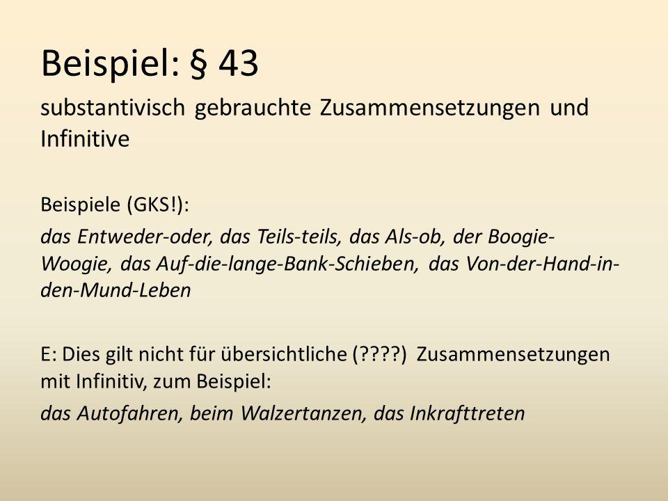 Beispiel: § 43 substantivisch gebrauchte Zusammensetzungen und Infinitive. Beispiele (GKS!):