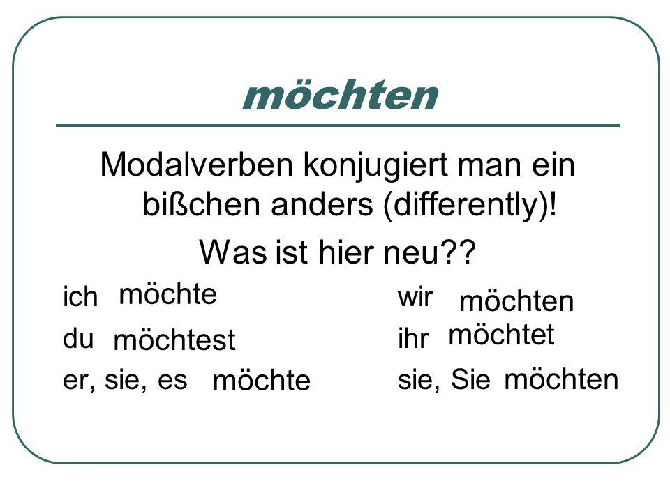 Modalverben konjugiert man ein bißchen anders (differently)!