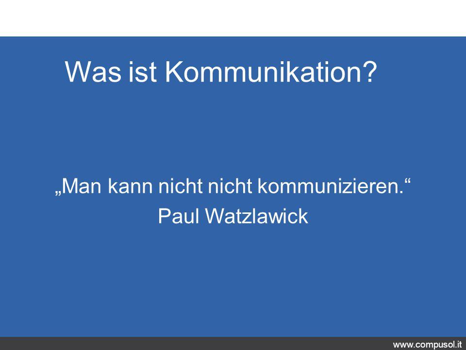 """""""Man kann nicht nicht kommunizieren. Paul Watzlawick"""