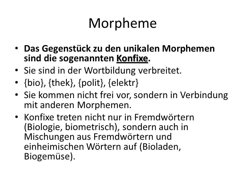 Morpheme Das Gegenstück zu den unikalen Morphemen sind die sogenannten Konfixe. Sie sind in der Wortbildung verbreitet.