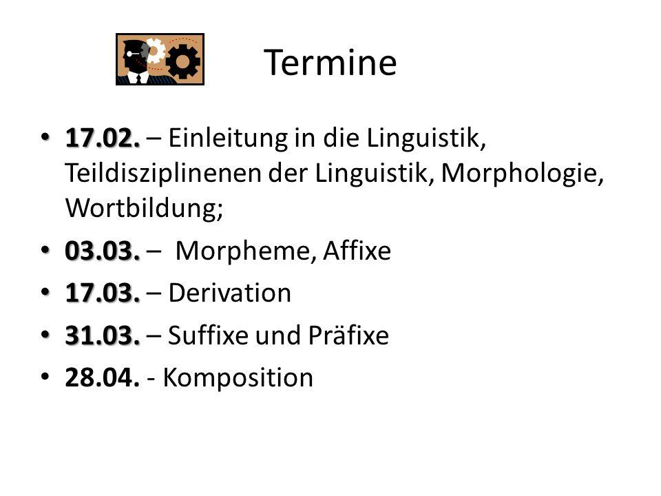 Termine 17.02. – Einleitung in die Linguistik, Teildisziplinenen der Linguistik, Morphologie, Wortbildung;