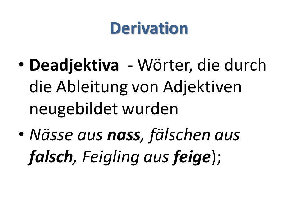 Derivation Deadjektiva - Wörter, die durch die Ableitung von Adjektiven neugebildet wurden.