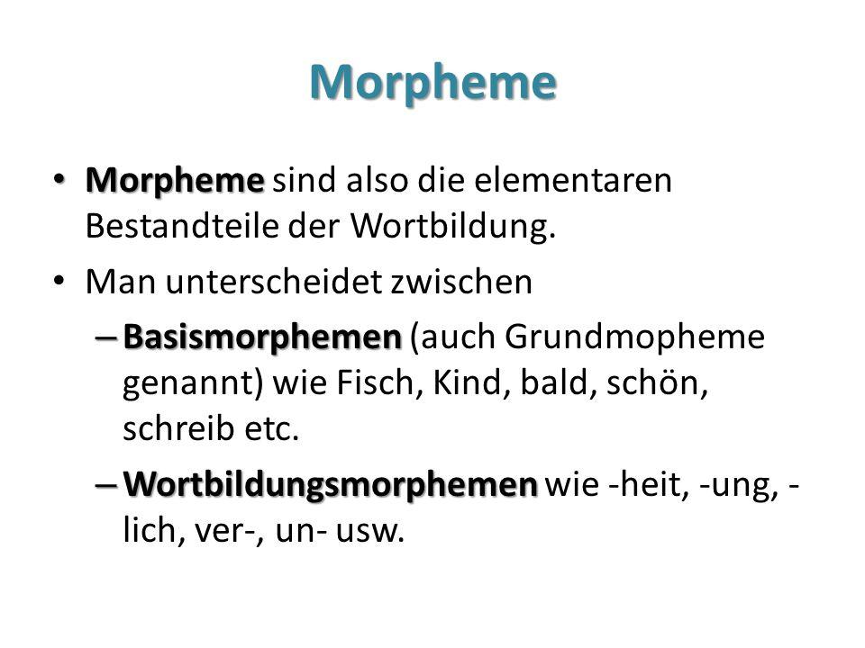 Morpheme Morpheme sind also die elementaren Bestandteile der Wortbildung. Man unterscheidet zwischen.