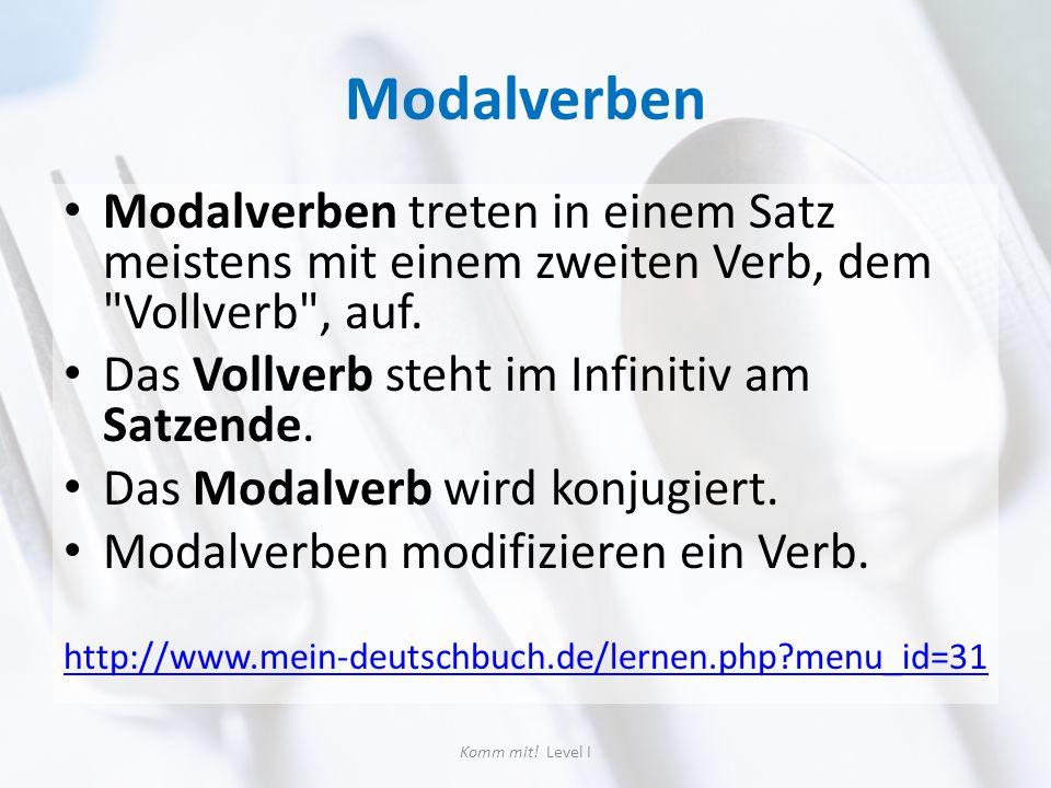 Modalverben Modalverben treten in einem Satz meistens mit einem zweiten Verb, dem Vollverb , auf. Das Vollverb steht im Infinitiv am Satzende.