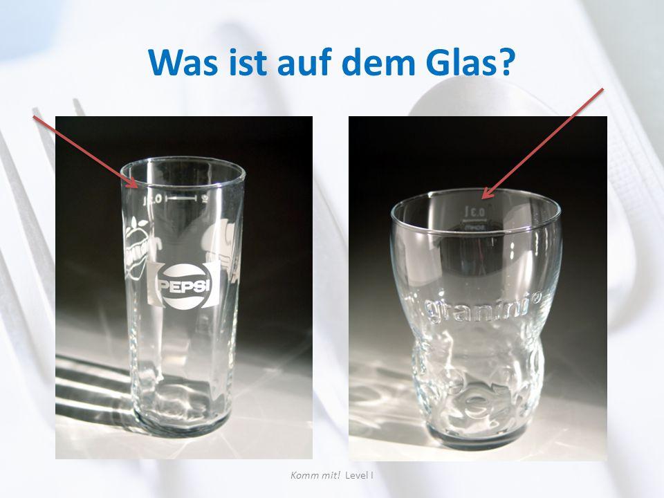 Was ist auf dem Glas Komm mit! Level I