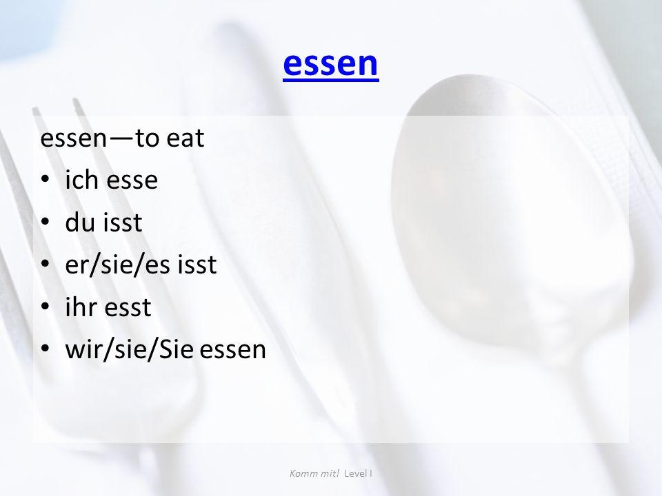 essen essen—to eat ich esse du isst er/sie/es isst ihr esst