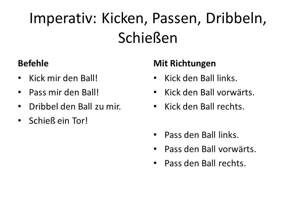 Imperativ: Kicken, Passen, Dribbeln, Schießen