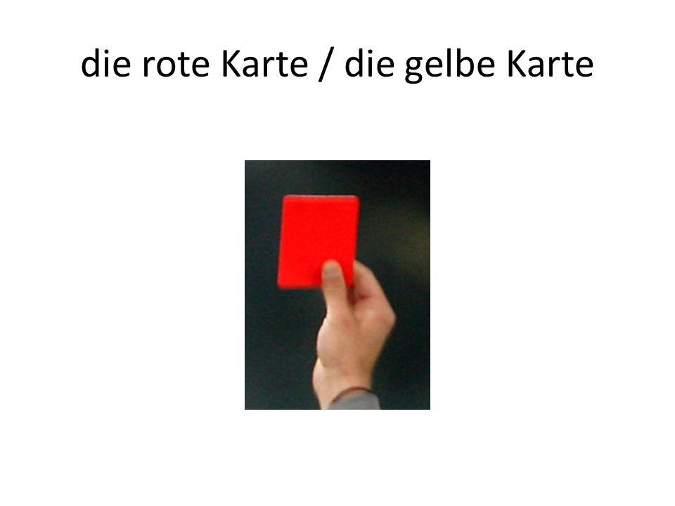 die rote Karte / die gelbe Karte