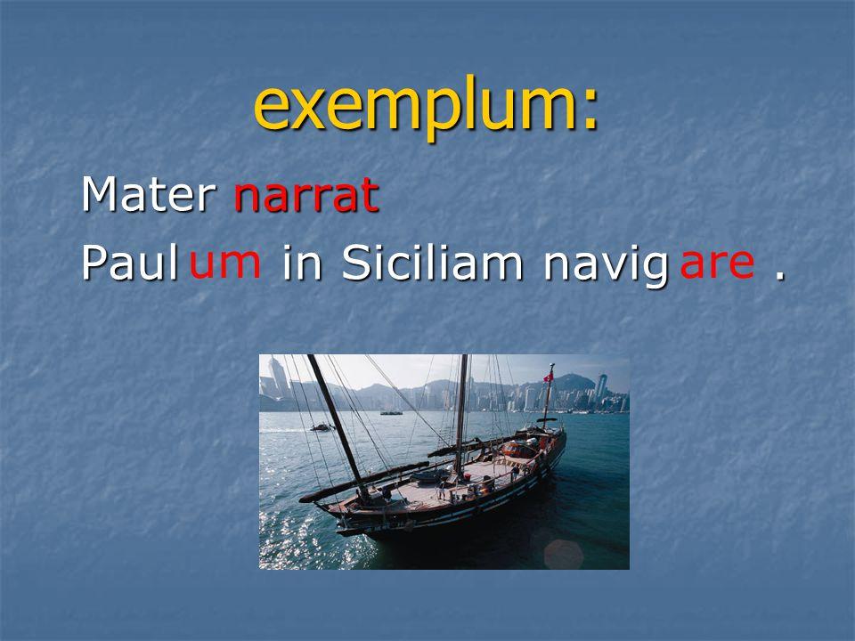 exemplum: Mater narrat Paul in Siciliam navig . um are