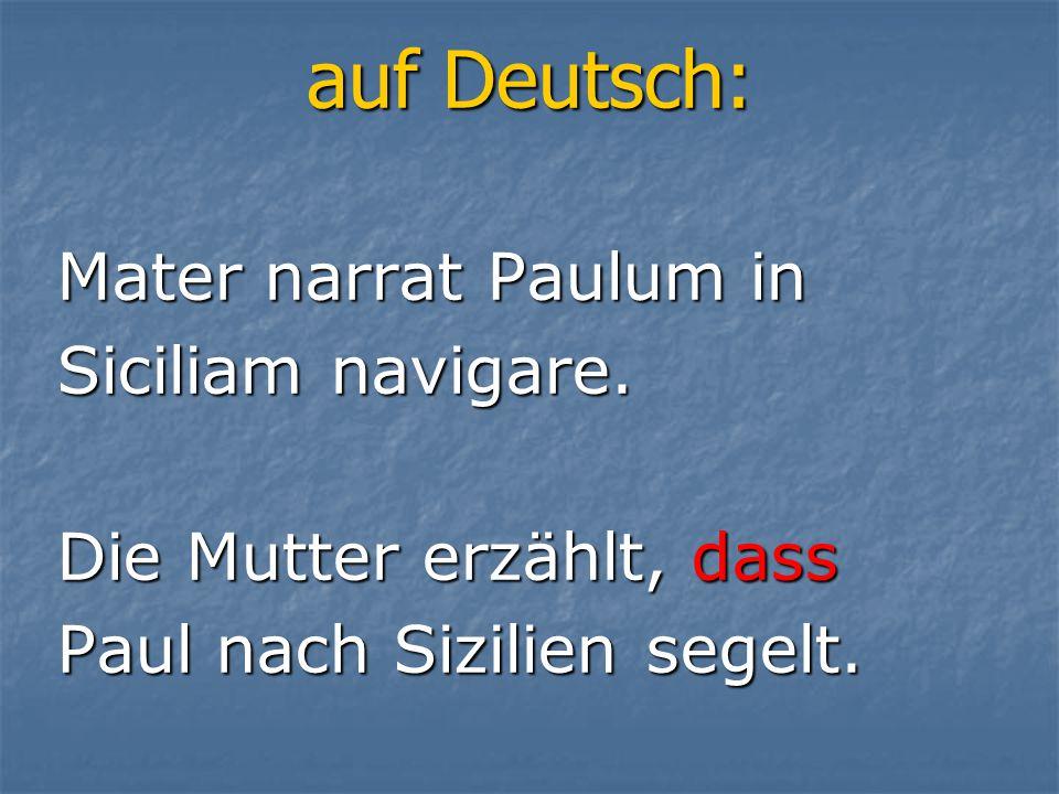 auf Deutsch: Mater narrat Paulum in Siciliam navigare.