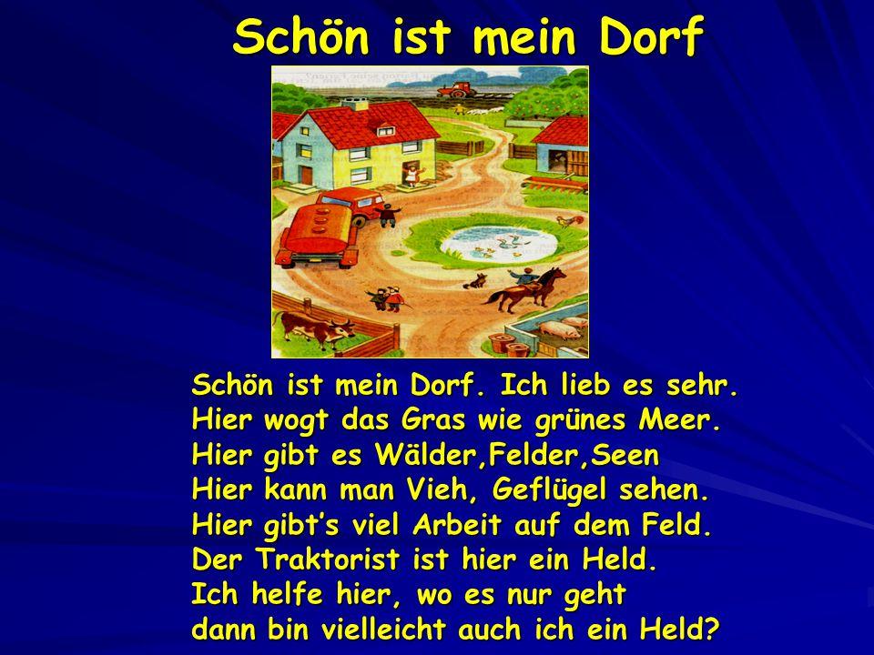 Schön ist mein Dorf Schön ist mein Dorf. Ich lieb es sehr.